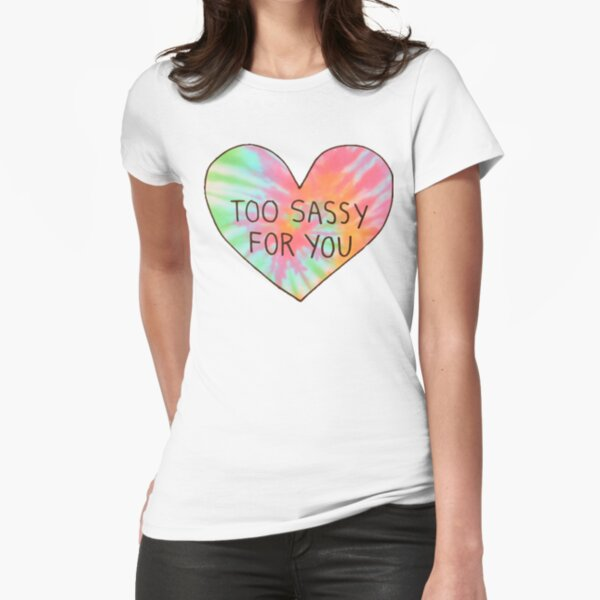 Too sassy for you Fitted T-Shirt