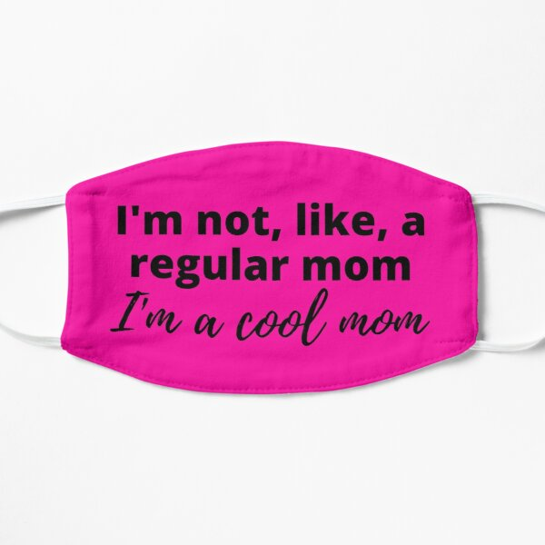 Mean Girls - I'm Not a Regular Mom, I'm a Cool Mom Mask