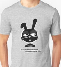PLEASE DON'T  INTERRUPT ME WHILE IM IGNORING YOU. Unisex T-Shirt