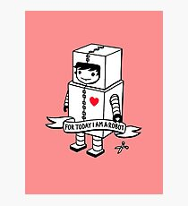 For today I am a robot Photographic Print