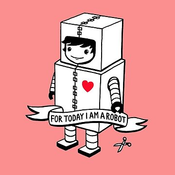 For today I am a robot by lisamax
