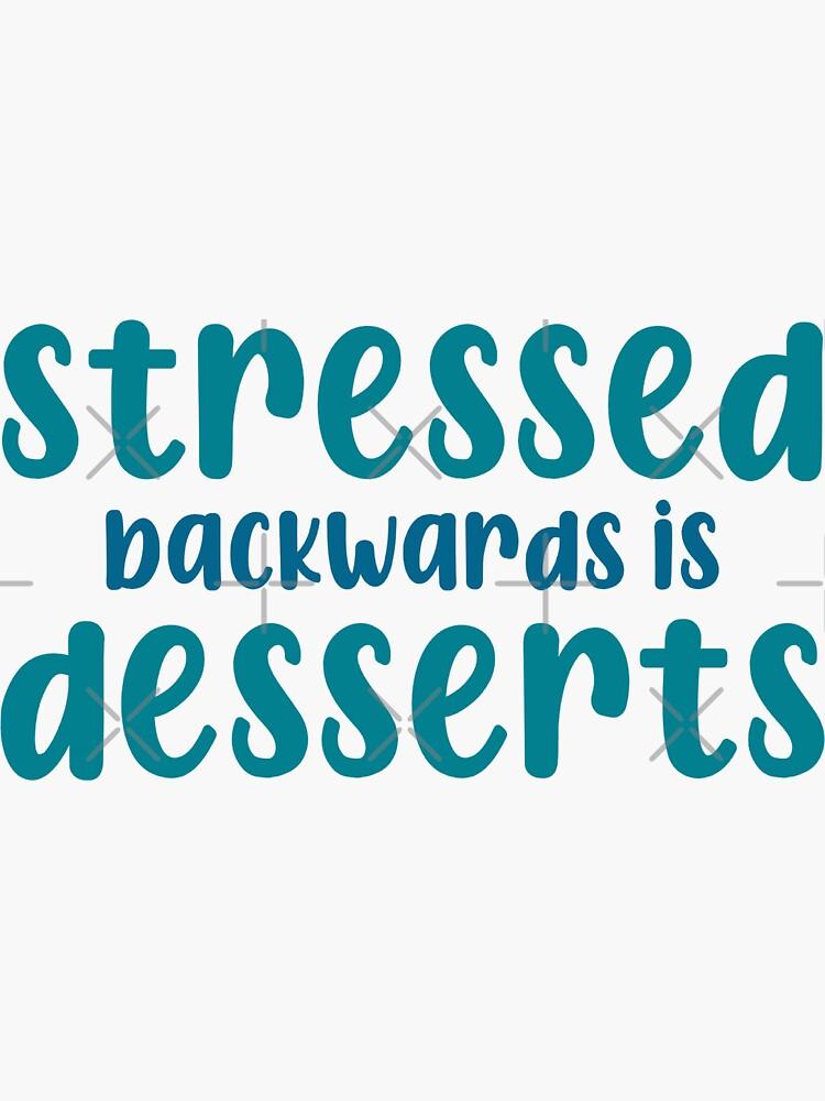 Stressed Backwards Is Desserts by MadeBySarah