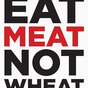 EAT MEAT NOT WHEAT by alyssaleblanc