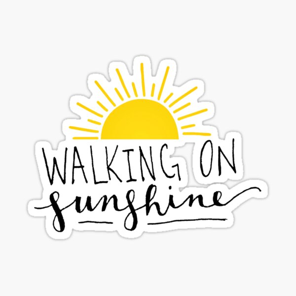walking on sunshine Sticker