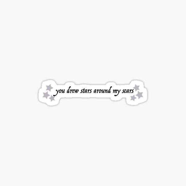 You Drew Stars Around My Scars  Sticker