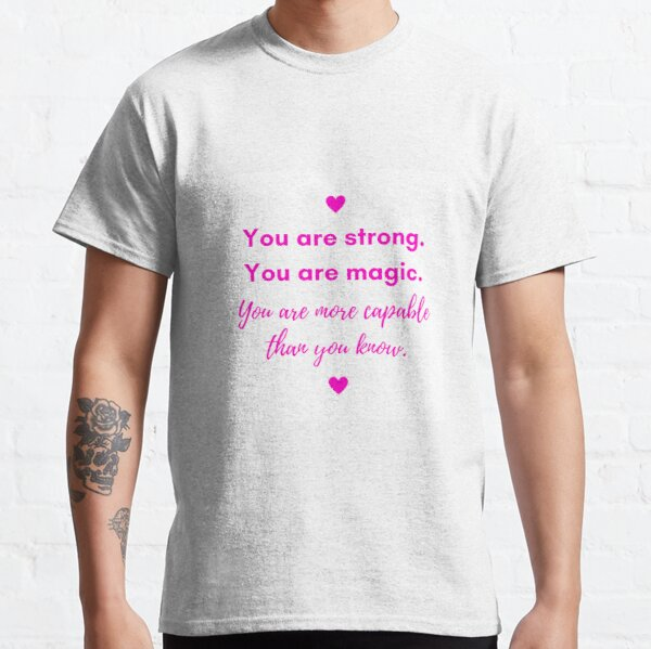 You Are Strong. Classic T-Shirt