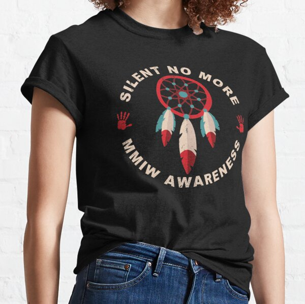 MMIW Clothing Missing Murdered Indigenous Women Awareness Silent No More Classic T-Shirt