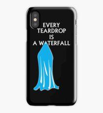 Every Teardrop is a Waterfall iPhone Case/Skin