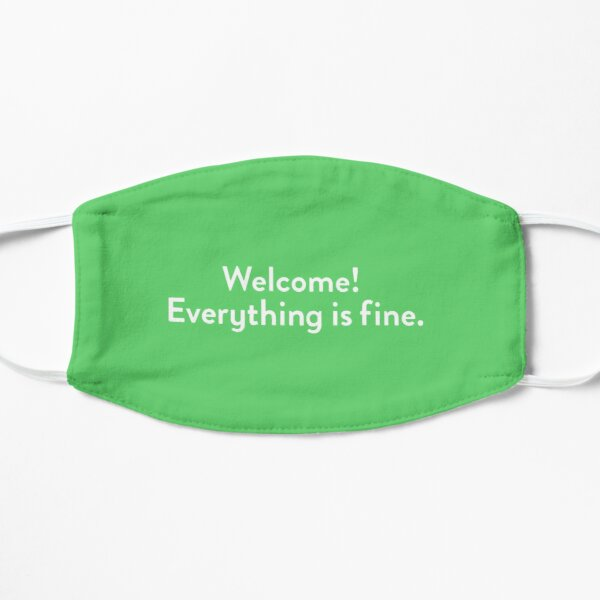 Welcome! Everything is fine. Mask