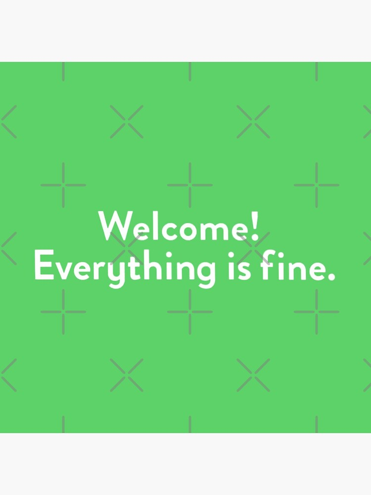 Welcome! Everything is fine. by juliatleao
