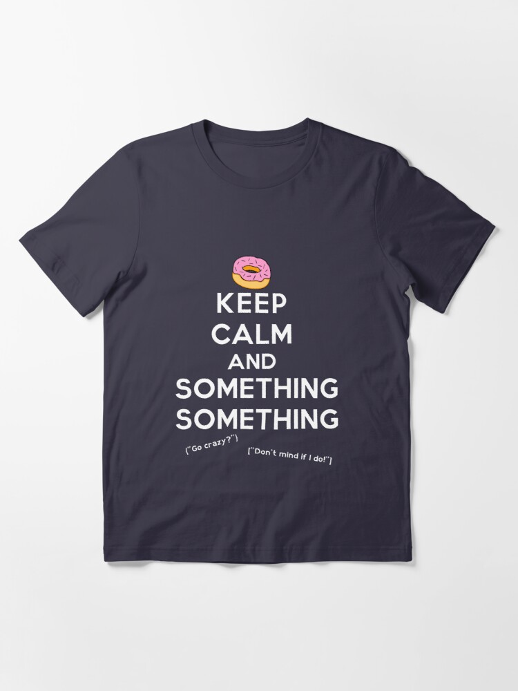 Alternate view of Keep Calm and Something Something (darks version) Essential T-Shirt