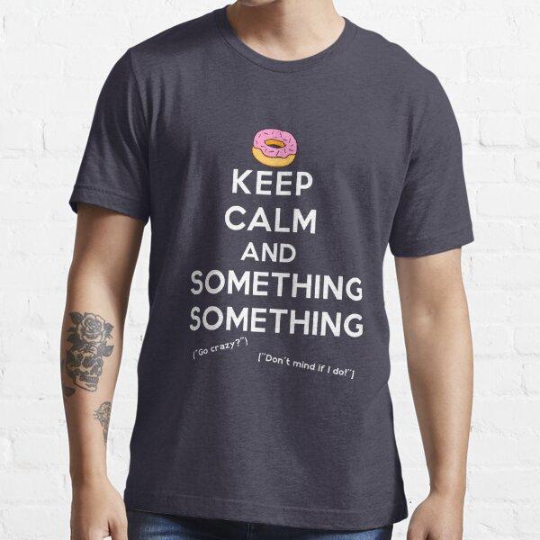 Keep Calm and Something Something (darks version) Essential T-Shirt