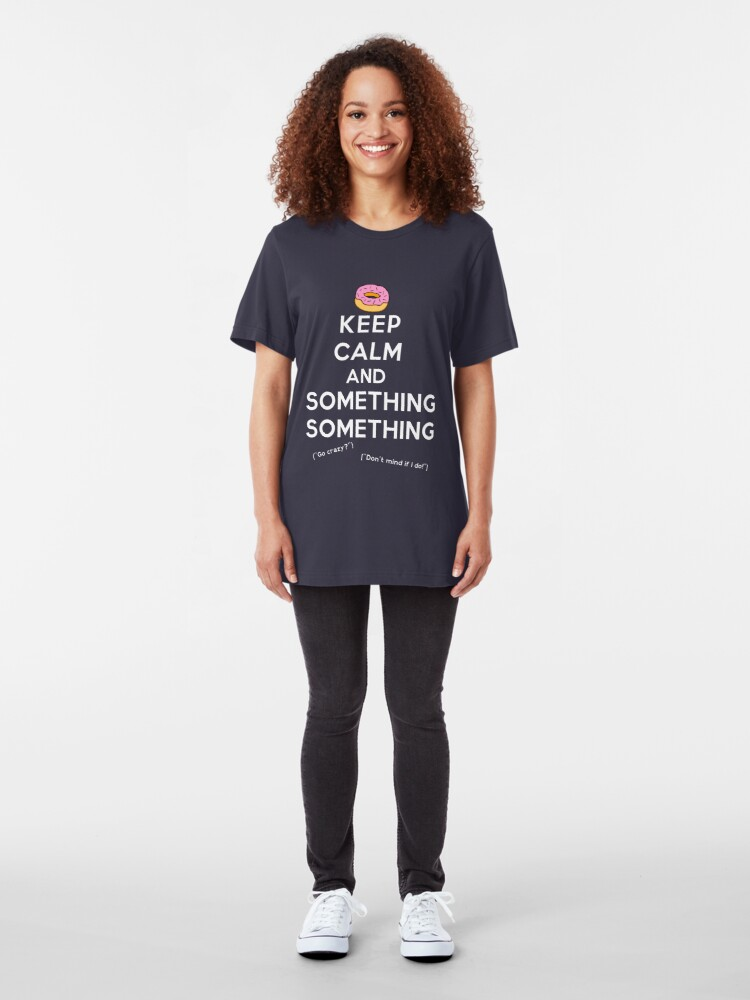 Alternate view of Keep Calm and Something Something (darks version) Slim Fit T-Shirt