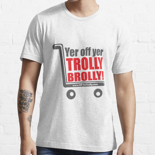 Brolly Off His Trolly- Text Essential T-Shirt