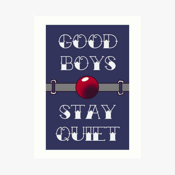 Good Boys Stay Quiet Art Print
