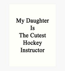 My Daughter Is The Cutest Hockey Instructor  Art Print