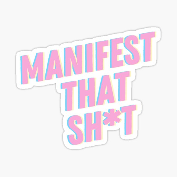 Manifest that Sh*t Sticker