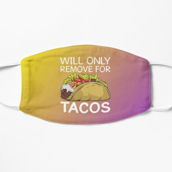 Will Only Remove for Tacos Face Mask for Foodies - Coronavirus Taco Lovers Mask