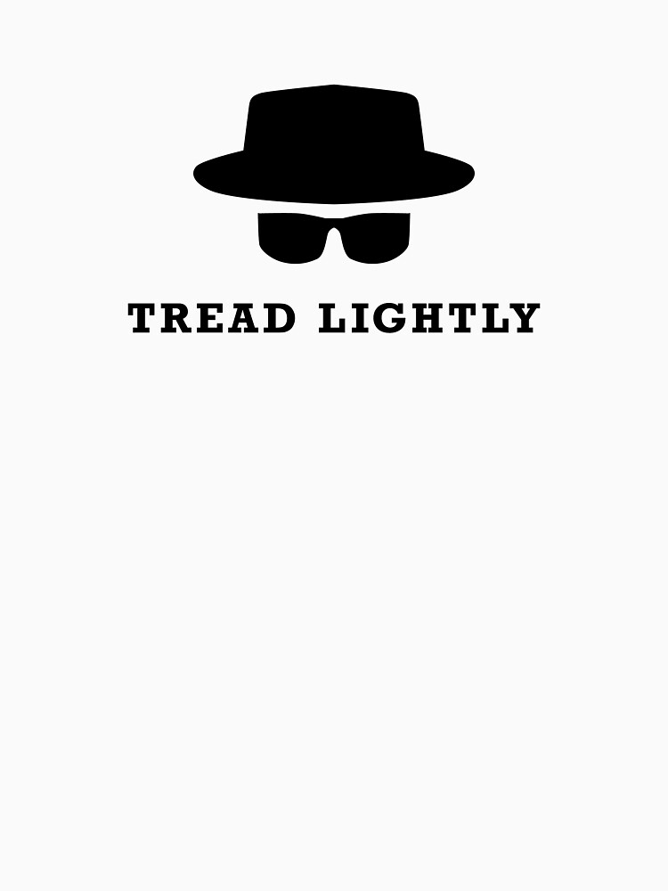 "In the words of Walter White, ""tread lightly"" 