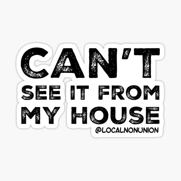 Can't see it from my house  Sticker