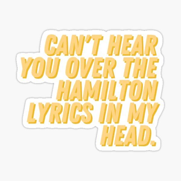Je ne peux pas t'entendre sur les paroles de Hamilton dans ma tête Sticker