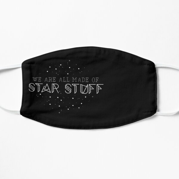 We are all made of star stuff  Flat Mask