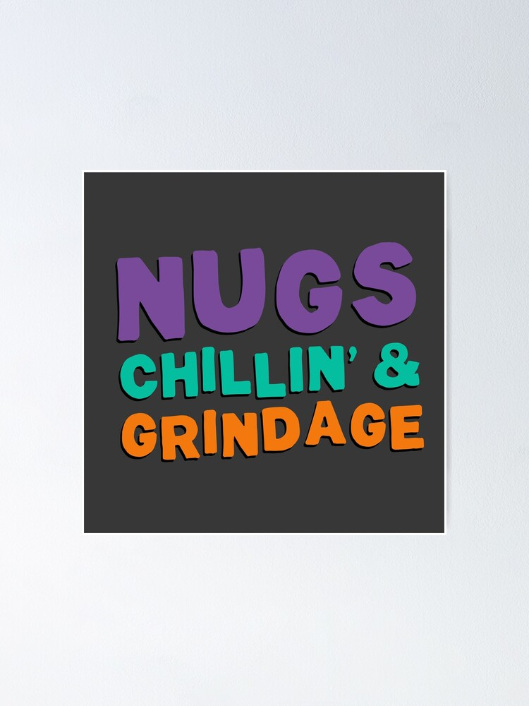 Alternate view of Nugs, Chillin', & Grindage Poster