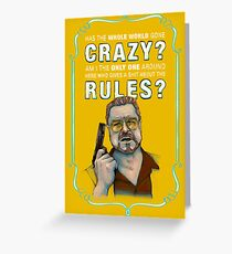 BIG LEBOWSKI- Walter Sobchak- Has the whole world gone crazy? Greeting Card