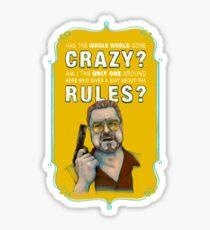 BIG LEBOWSKI- Walter Sobchak- Has the whole world gone crazy? Sticker