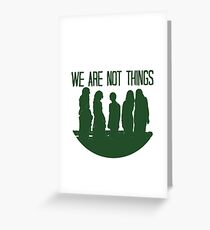 We are not things. Greeting Card