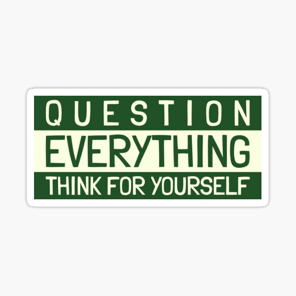 Question Everything - Think For Yourself Sticker