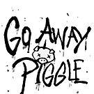 Go Away Piggle! by ThirdhandHarpy