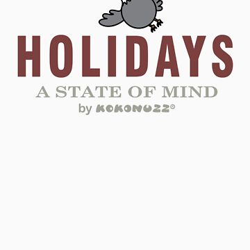 Holidays - A State of Mind by Kokonuzz