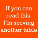 If you can read this, I'm serving another table. T-Shirt. by LukeSimms