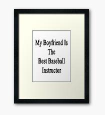 My Boyfriend Is The Best Baseball Instructor  Framed Print