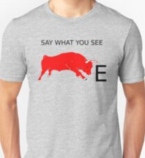 SAY WHAT YOU SEE .. ON A TEE T-Shirt