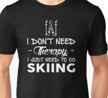 I Don't Need Therapy I Just Need To Go Skiing Unisex T-Shirt
