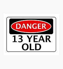 DANGER 13 YEAR OLD, FAKE FUNNY BIRTHDAY SAFETY SIGN Photographic Print