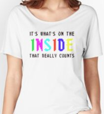 IT'S WHAT IS ON THE INSIDE THAT COUNTS! Women's Relaxed Fit T-Shirt