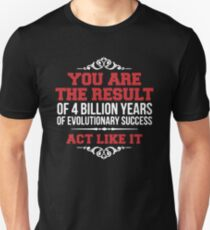 You Are The Result Of 4 Billion Years Of Evolutionary Success T-Shirt
