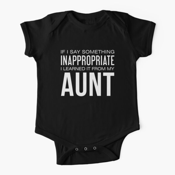 If I Say Something Inappropriate I Learned It From My Aunt Short Sleeve Baby One-Piece