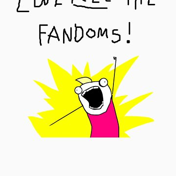 Love all the fandoms by Not0my0division