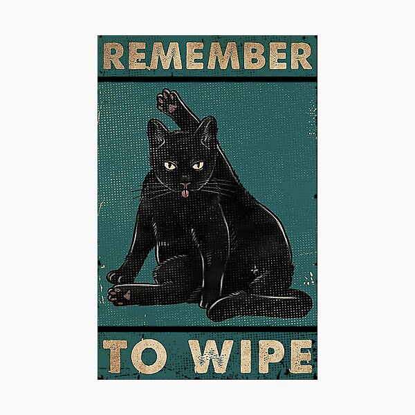 Black Cat Remember to wipe funny gift for cat lover  Photographic Print