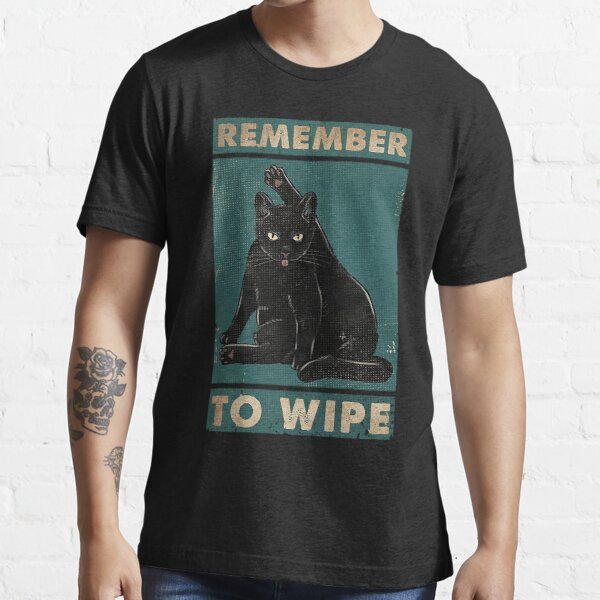 Black Cat Remember to wipe funny gift for cat lover  Essential T-Shirt