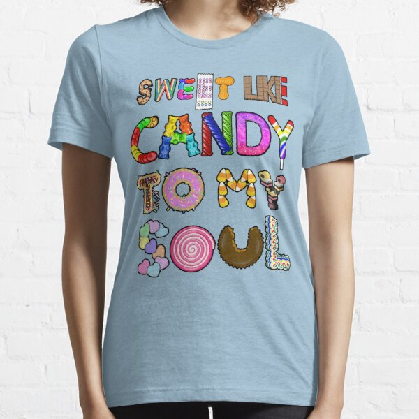 Sweet Like Candy To My Soul Essential T-Shirt