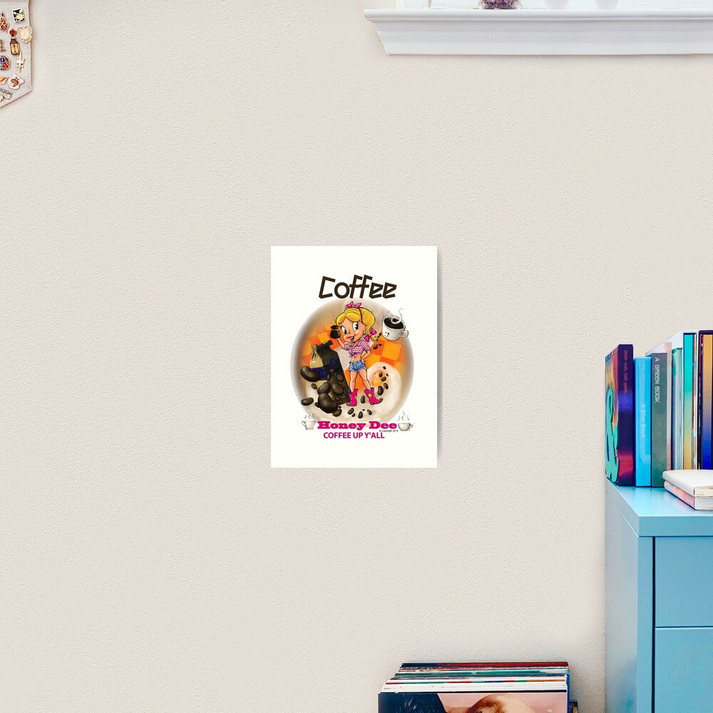 Coffee Up Y'all With Honey Dee Art Print
