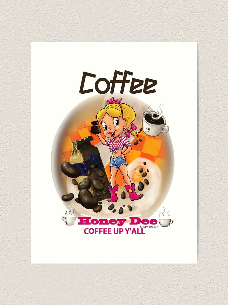 Alternate view of Coffee Up Y'all With Honey Dee Art Print