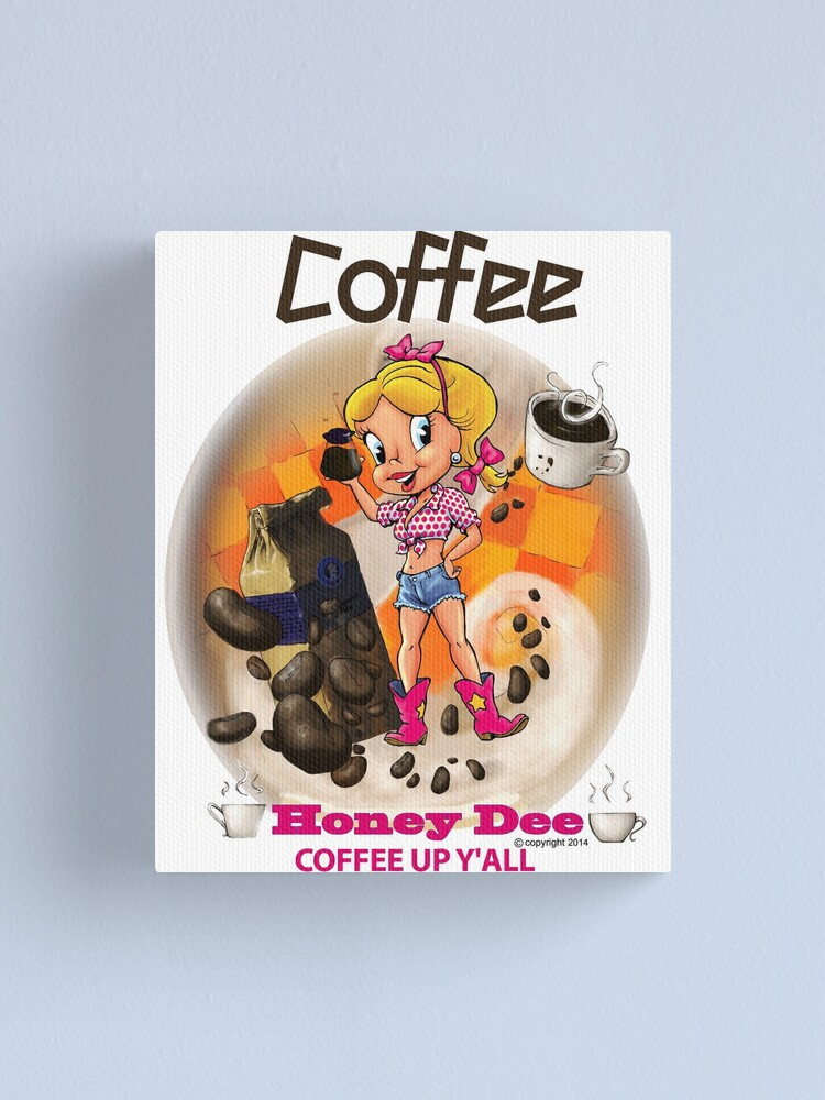 Alternate view of Coffee Up Y'all With Honey Dee Canvas Print