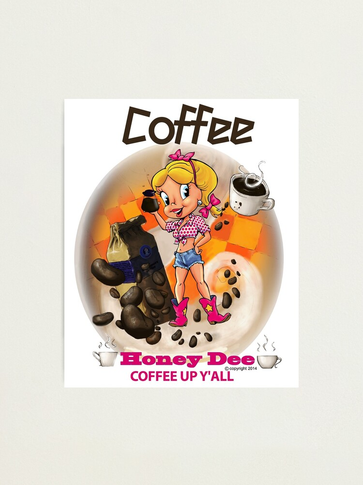 Alternate view of Coffee Up Y'all With Honey Dee Photographic Print