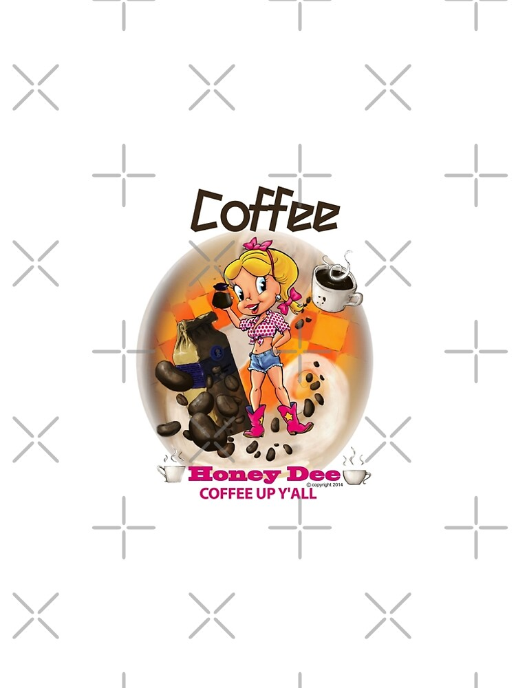 Coffee Up Y'all With Honey Dee by CartoonGems